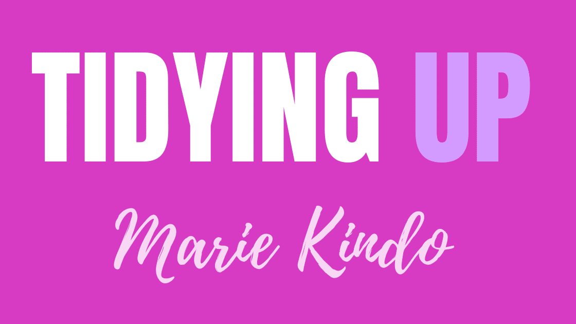 Tidying Up by Marie Kindo method for house cleaning and organizing
